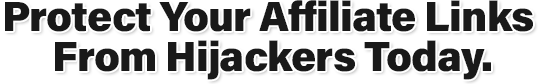 Prevent Affiliate Theft! Protect Your Affiliate Links From Hijackers Today!